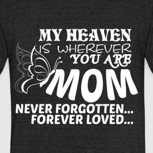 My Heaven Is Wherever You Are Mom T Shirt - Unisex Tri-Blend T-Shirt by American Apparel