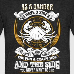 As a cancer I have 3 sides - Unisex Tri-Blend T-Shirt by American Apparel