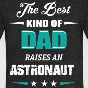 DAD OF ASTRONAUT - Unisex Tri-Blend T-Shirt by American Apparel