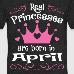 Real Princesses are born in April - Unisex Tri-Blend T-Shirt by American Apparel