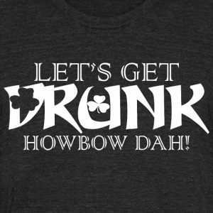 Lets Get Drunk Howbow Dah Saint Patricks Day - Unisex Tri-Blend T-Shirt by American Apparel