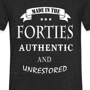 made in the forties authentic and unrestored - Unisex Tri-Blend T-Shirt by American Apparel