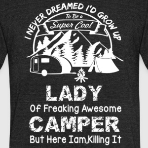 Super Cool Lady Of Freaking Awesome Camper T Shirt - Unisex Tri-Blend T-Shirt by American Apparel