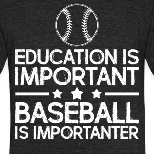 Education is important baseball is importanter - Unisex Tri-Blend T-Shirt by American Apparel