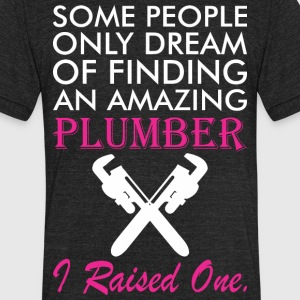 Some People Dream Amazing Plumber I Raised One - Unisex Tri-Blend T-Shirt by American Apparel