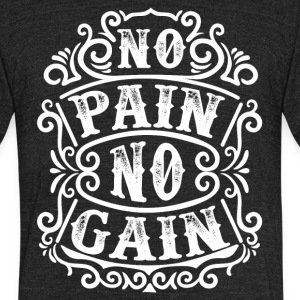 No pain no gain - Unisex Tri-Blend T-Shirt by American Apparel