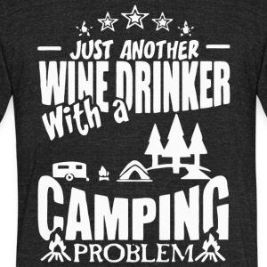 Wine Drinker With A Camping Problem T Shirt - Unisex Tri-Blend T-Shirt by American Apparel