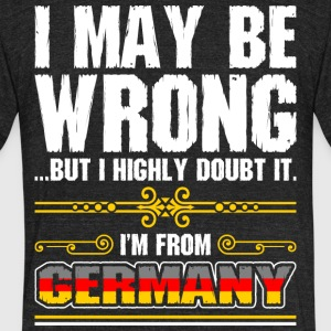 I May Be Wrong Im From Germany - Unisex Tri-Blend T-Shirt by American Apparel