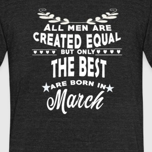 The best men are born in March tshirt - Unisex Tri-Blend T-Shirt by American Apparel