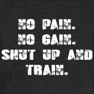 No Pain - No Gain - Shut up And Train - Unisex Tri-Blend T-Shirt by American Apparel