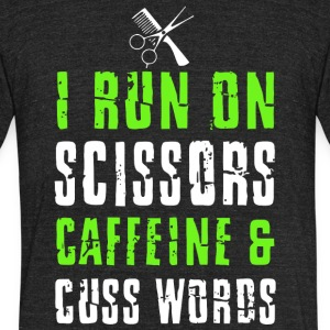 I Run On Scissors Caffeine And Cuss Words T Shirt - Unisex Tri-Blend T-Shirt by American Apparel