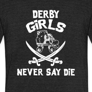 Roller Derby Girls Never Say Die - Unisex Tri-Blend T-Shirt by American Apparel