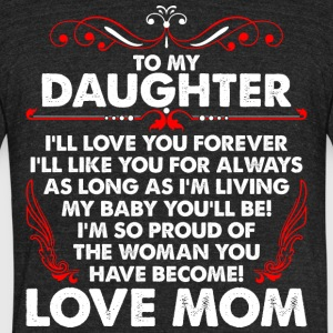 To My Daughter Love Mom - Unisex Tri-Blend T-Shirt by American Apparel