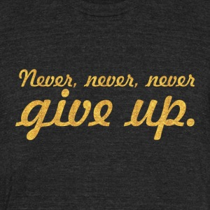 Never never never... Gym Motivational Quote - Unisex Tri-Blend T-Shirt by American Apparel