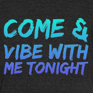 Come amd vibe with me tonight - Unisex Tri-Blend T-Shirt by American Apparel