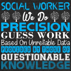 Social Worker Do Precision Work Unreliable Data - Unisex Tri-Blend T-Shirt by American Apparel