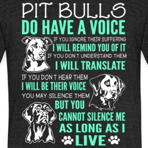 Pit Bulls Do Have A Voice T Shirt - Unisex Tri-Blend T-Shirt by American Apparel