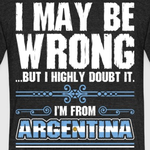 I May Be Wrong Im From Argentina - Unisex Tri-Blend T-Shirt by American Apparel