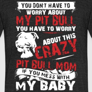 Crazy Pit Bull Mom T Shirt - Unisex Tri-Blend T-Shirt by American Apparel