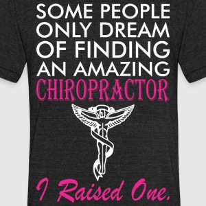 Some People Dream Amazing Chiropractor Raised One - Unisex Tri-Blend T-Shirt by American Apparel