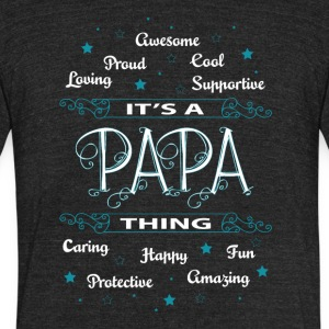 It's A Papa Thing T Shirt - Unisex Tri-Blend T-Shirt by American Apparel