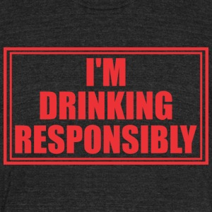 Im Drinking Resposibly - Unisex Tri-Blend T-Shirt by American Apparel
