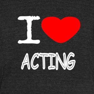 I LOVE ACTING - Unisex Tri-Blend T-Shirt by American Apparel