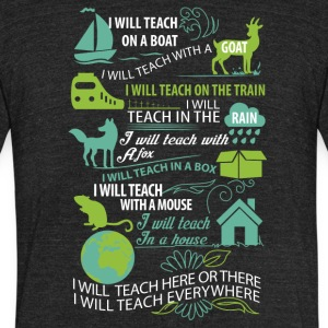 I will teach here or there and everywhere - Unisex Tri-Blend T-Shirt by American Apparel