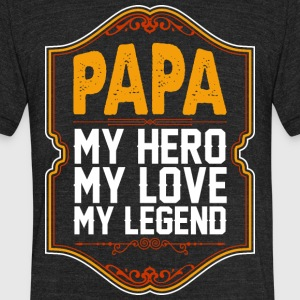 Papa My Hero My Love My Legend - Unisex Tri-Blend T-Shirt by American Apparel