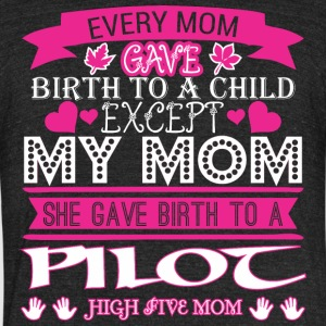Every Mom Gave Birth To Child Pilot - Unisex Tri-Blend T-Shirt by American Apparel