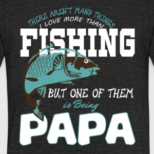 I Love Fishing And Being Papa T Shirt - Unisex Tri-Blend T-Shirt by American Apparel