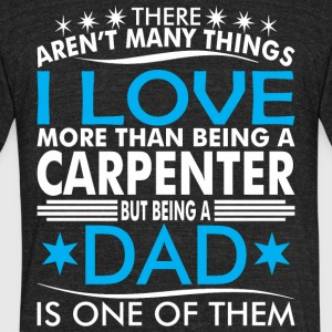 There Arent Many Things Love Being Carpenter Dad - Unisex Tri-Blend T-Shirt by American Apparel
