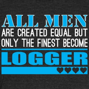 All Men Created Equal Finest Become Logger - Unisex Tri-Blend T-Shirt by American Apparel