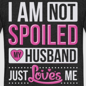 I Am Not Spoiled My Husband Just Loves Me T Shirt - Unisex Tri-Blend T-Shirt by American Apparel