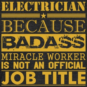 Electrician Because Miracle Worker Not Job Title - Unisex Tri-Blend T-Shirt by American Apparel