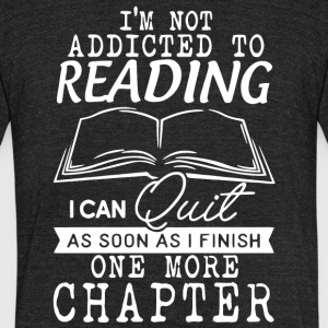 I'm Not Addicted To Reading Book Lovers T Shirt - Unisex Tri-Blend T-Shirt by American Apparel