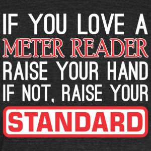 If You Love Meter Reader Raise Hand Raise Standard - Unisex Tri-Blend T-Shirt by American Apparel