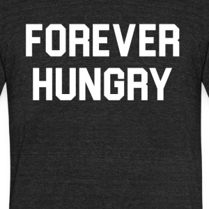Forever hungry - Unisex Tri-Blend T-Shirt by American Apparel