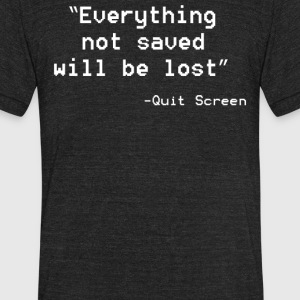 Quit Screen - Unisex Tri-Blend T-Shirt by American Apparel