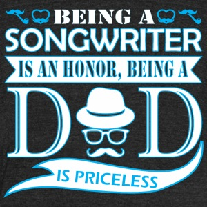 Being Songwriter Is Honor Being Dad Priceless - Unisex Tri-Blend T-Shirt by American Apparel