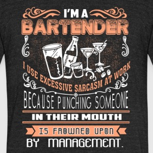 Bartender I Use Excessive Sarcasm At Work T Shirt - Unisex Tri-Blend T-Shirt by American Apparel