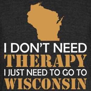 I Dont Need Therapy I Just Want To Go Wisconsin - Unisex Tri-Blend T-Shirt by American Apparel