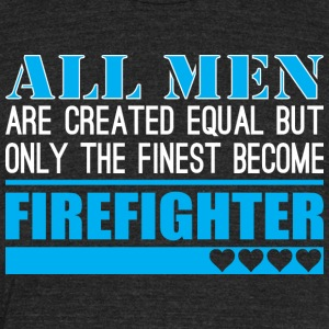 All Men Created Equal Finest Become Firefighter - Unisex Tri-Blend T-Shirt by American Apparel