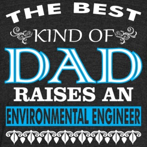 The Best Kind Of Dad Raises Environmental Engineer - Unisex Tri-Blend T-Shirt by American Apparel