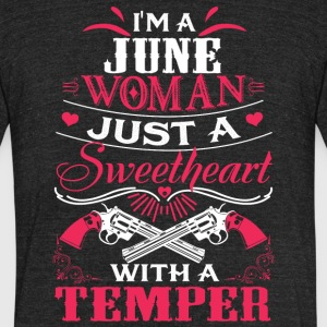 I'm a june woman Just a sweetheart with a temper - Unisex Tri-Blend T-Shirt by American Apparel