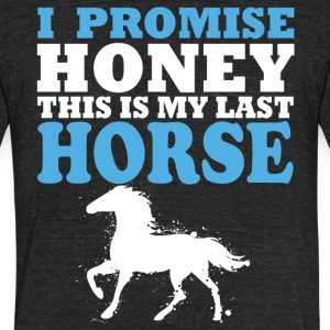 I promise honey this is my last horse - Unisex Tri-Blend T-Shirt by American Apparel