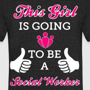 This Girl Is Going To Be A Social Worker T Shirt - Unisex Tri-Blend T-Shirt by American Apparel