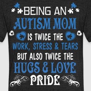 Being An Autism Mom T Shirt - Unisex Tri-Blend T-Shirt by American Apparel