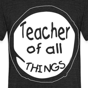Teacher of all things - Unisex Tri-Blend T-Shirt by American Apparel