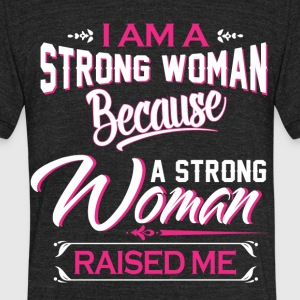 I am a strong woman because a strong woman raised - Unisex Tri-Blend T-Shirt by American Apparel